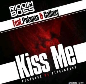 Riddim Boss - Kiss Me ft. Patapaa x Gallaxy
